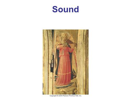 Sound. Characteristics of Sound Intensity of Sound: Decibels The Ear and Its Response; Loudness Sources of Sound: Vibrating Strings and Air Columns Quality.