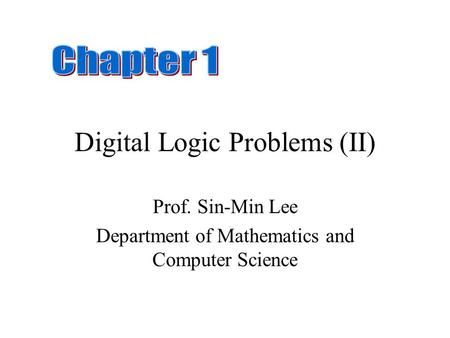 Digital Logic Problems (II) Prof. Sin-Min Lee Department of Mathematics and Computer Science.
