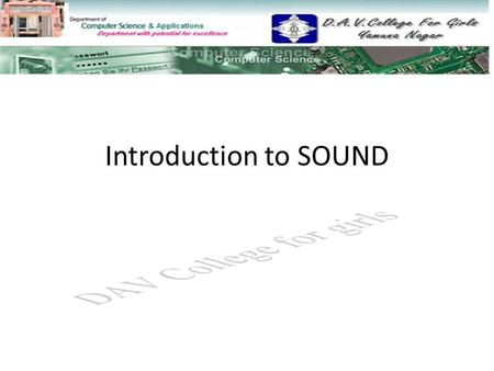 Introduction to SOUND. Topics To Study Introduction to Sound Characteristic of Sound Waves Recording Audio Files Analogue to Digital Audio.