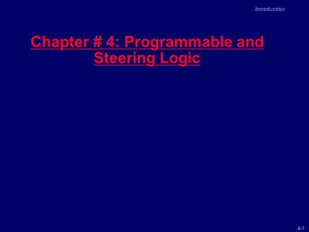 4-1 Introduction Chapter # 4: Programmable and Steering Logic.