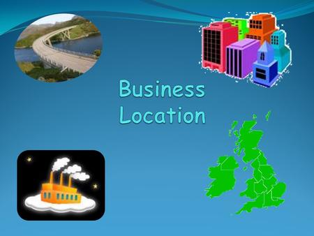 Business Location There are often many reasons why businesses chose the location they do. These may relate to the available workforce, transport links,