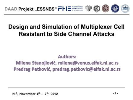 "Projekt ""ESSNBS"" Niš, November 4 th – 7 th, 2012 - 1 - DAAD Design and Simulation of Multiplexer Cell Resistant to Side Channel Attacks."