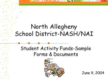 North Allegheny School District-NASH/NAI Student Activity Funds-Sample Forms & Documents June 9, 2004.