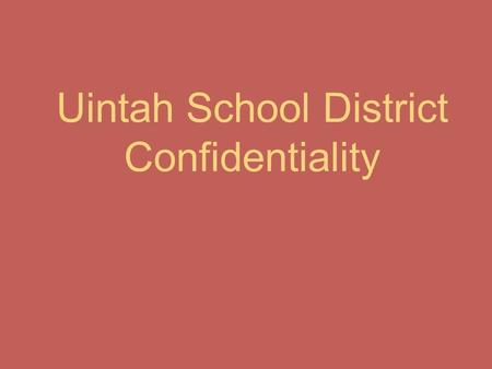Uintah School District Confidentiality. You can't guarantee confidentiality Students need to be informed that if what they have to report relates to a.
