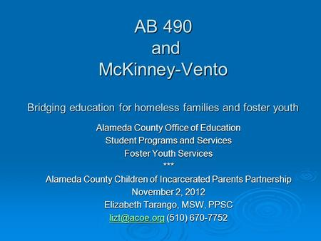 AB 490 and McKinney-Vento Bridging education for homeless families and foster youth Alameda County Office of Education Student Programs and Services Foster.