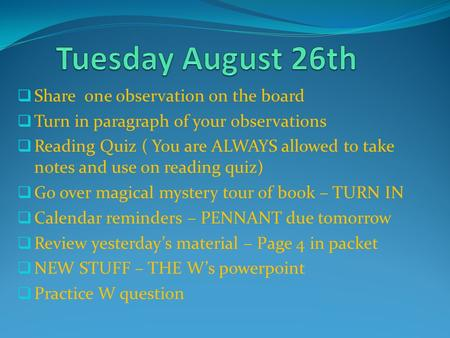  Share one observation on the board  Turn in paragraph of your observations  Reading Quiz ( You are ALWAYS allowed to take notes and use on reading.