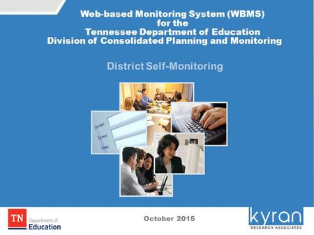 0 District Self-Monitoring October 2015 Web-based Monitoring System (WBMS) for the Tennessee Department of Education Division of Consolidated Planning.