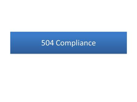 504 Compliance. OVERVIEW What is 504? What is purpose of 504? What students are covered in 504? What is role of 504 in public schools? What is 504? What.