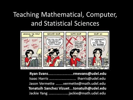 Teaching Mathematical, Computer, and Statistical Sciences Ryan Isaac Harris ……….…………….… Jason Vermette.