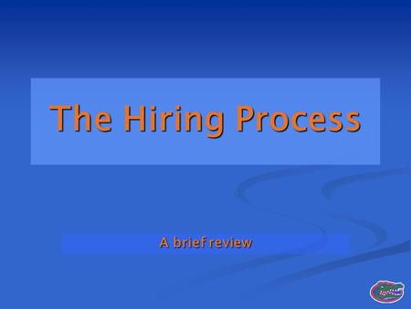 The Hiring Process A brief review. Process Step 1 Step 1 Send Hope an email with AD's request to post a vacant position (Hope then gets approval from.