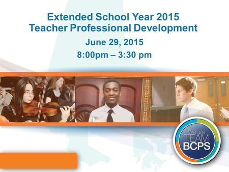 Extended School Year 2015 Teacher Professional Development June 29, 2015 8:00pm – 3:30 pm.