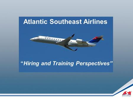 """Hiring and Training Perspectives"" Atlantic Southeast Airlines."