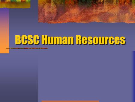 BCSC Human Resources. Human Resources Who are we? What are we all about?