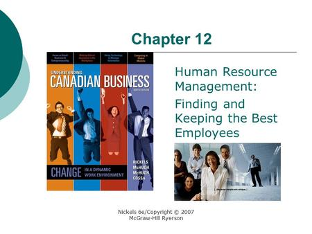Nickels 6e/Copyright © 2007 McGraw-Hill Ryerson Chapter 12 Human Resource Management: Finding and Keeping the Best Employees.