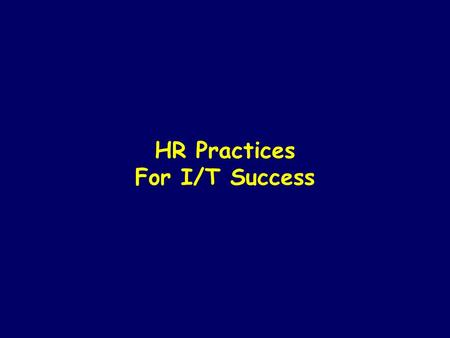 HR Practices For I/T Success. THIS REPORT PRESENTS I/S HUMAN RESOURCE PRACTICE RESEARCH FINDINGS WITH THE FOLLOWING OBJECTIVE Understand HR practices.