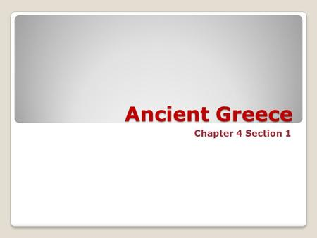 Ancient Greece Chapter 4 Section 1. Learning Goal I will be able to explain how the geography of Greece helped form part of their civilization.