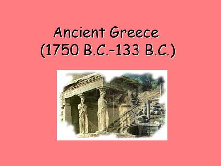 Ancient Greece (1750 B.C.–133 B.C.) 1.
