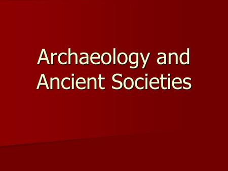 Archaeology and Ancient Societies. Archaeology has provided substantial support to the Homeric poems version of the Bronze Age. Archaeology has provided.