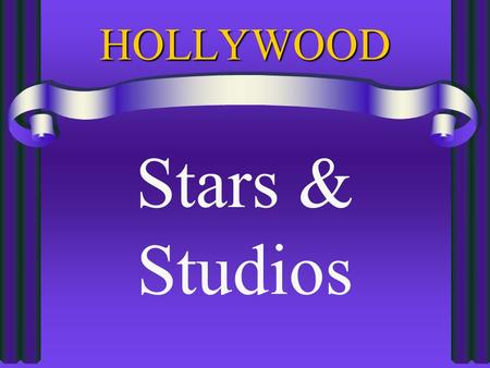 "HOLLYWOOD Stars & Studios THE HOLLYWOOD STUDIOS 1915-25: transition from Trust to STUDIO SYSTEM ""Studio Era"" typified by: –Picture palaces –Movie audience."