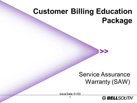 Issue Date: 01/03 1 Service Assurance Warranty (SAW) Customer Billing Education Package.