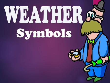 In order to read a weather map, you first need to know what the different symbols on it mean!