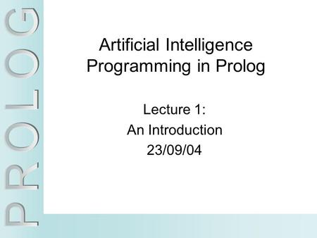 Artificial Intelligence Programming in Prolog Lecture 1: An Introduction 23/09/04.