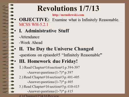 Revolutions 1/7/13  OBJECTIVE: Examine what is Infinitely Reasonable. MCSS WH-5.2.1 I. Administrative Stuff -Attendance -Week Ahead.