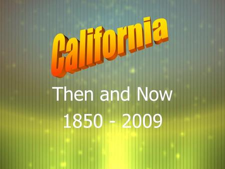 Then and Now 1850 - 2009 Then and Now 1850 - 2009.