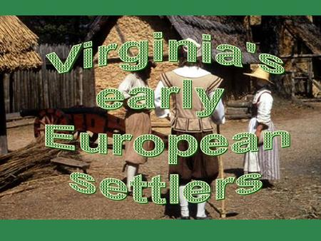 Where in Virginia did Europeans settle? Who were the European settlers and where did they come from? In what parts of Virginia did they settle? Why did.