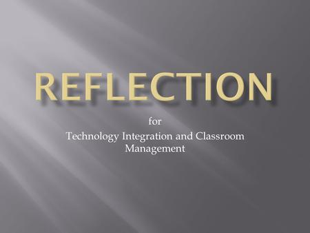 For Technology Integration and Classroom Management.