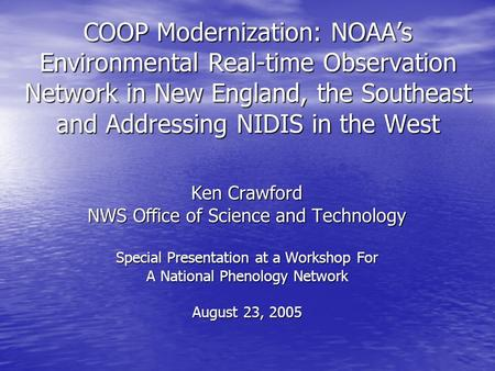 COOP Modernization: NOAA's Environmental Real-time Observation Network in New England, the Southeast and Addressing NIDIS in the West Ken Crawford NWS.