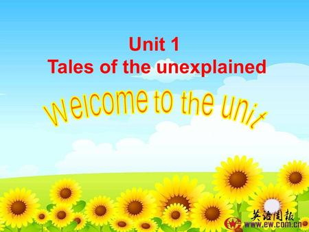 Unit 1 Tales of the unexplained Thinking 1. In your opinion, what is the most beautiful things one can experience? 2. Why? 3. Have you heard of any unexplained.