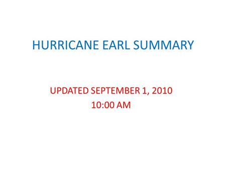 HURRICANE EARL SUMMARY UPDATED SEPTEMBER 1, 2010 10:00 AM.