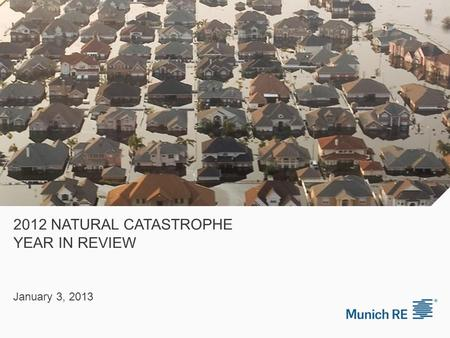 2012 NATURAL CATASTROPHE YEAR IN REVIEW January 3, 2013.
