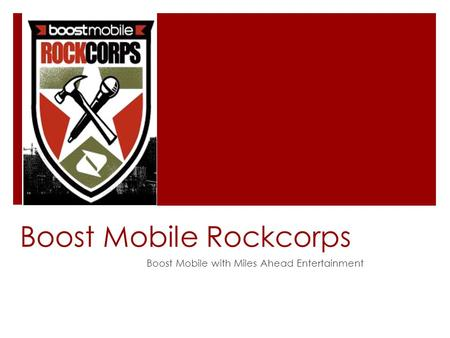 Boost Mobile Rockcorps Boost Mobile with Miles Ahead Entertainment.