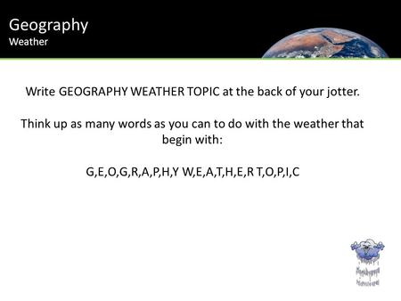 Geography Write GEOGRAPHY WEATHER TOPIC at the back of your jotter.