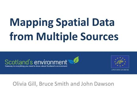 Mapping Spatial Data from Multiple Sources Olivia Gill, Bruce Smith and John Dawson.