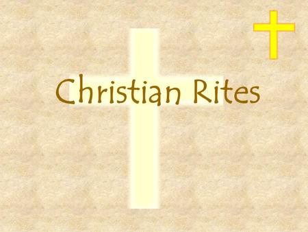 Christian Rites. What is a rite?  A formal or ceremonial act or procedure either prescribed or ritual;  Often a religious ceremonial practice, milestone,