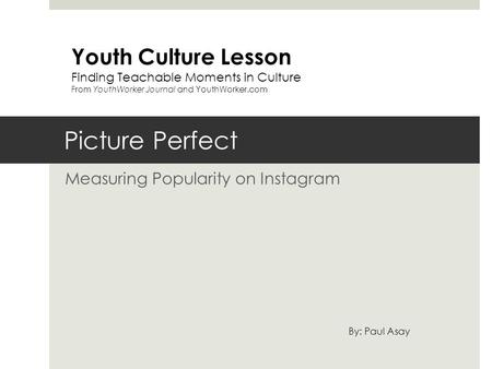 Picture Perfect Measuring Popularity on Instagram Youth Culture Lesson Finding Teachable Moments in Culture From YouthWorker Journal and YouthWorker.com.