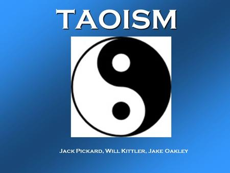 TAOISM Jack Pickard, Will Kittler, Jake Oakley. Timeline of Taoism 550 B.C.E. Taoism founded; Tao-Te Ching written by Lao Tzu. 350 B.C.E. Chuang-Tzu further.