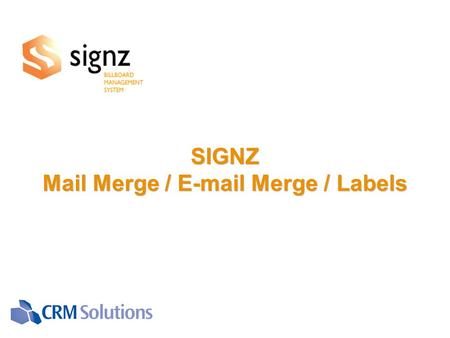 SIGNZ Mail Merge / E-mail Merge / Labels SIGNZ Mail Merge / E-mail Merge / Labels.