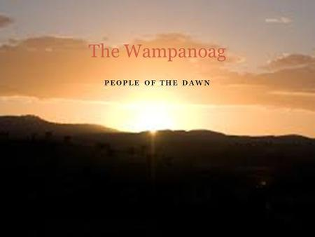 PEOPLE OF THE DAWN The Wampanoag. Basic Facts The Wampanoag lived in Southeastern Massachusetts and Rhode Island. First contact with them was around of.
