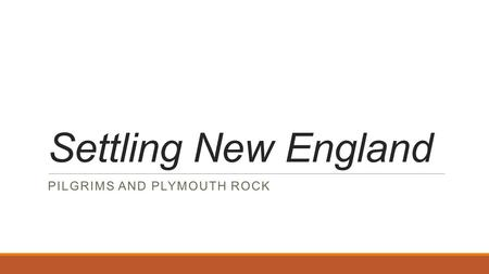Settling New England PILGRIMS AND PLYMOUTH ROCK. Starter – August 29th  What were some of the challenges the Jamestown colony faced? How did the Jamestown.