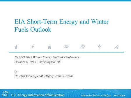 Www.eia.gov U.S. Energy Information Administration Independent Statistics & Analysis EIA Short-Term Energy and Winter Fuels Outlook NASEO 2015 Winter Energy.