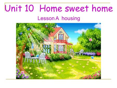 Unit 10 Home sweet home Lesson A housing. What are the rooms in each apartment? a kicthen, a bathroom, a bedroom. In this apartment, there are rooms: