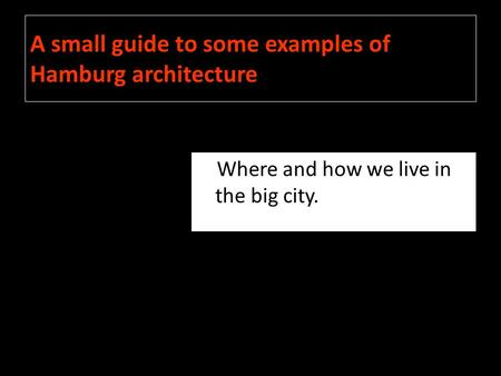 A small guide to some examples of Hamburg architecture Where and how we live in the big city.
