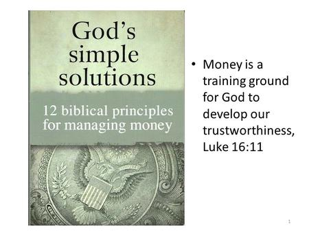 Money is a training ground for God to develop our trustworthiness, Luke 16:11 1.