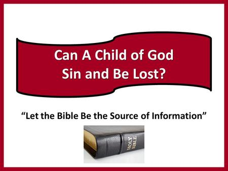 """Let the Bible Be the Source of Information"" Can A Child of God Sin and Be Lost?"