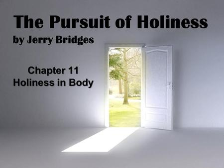 Page 1 The Pursuit of Holiness by Jerry Bridges Chapter 11 Holiness in Body.
