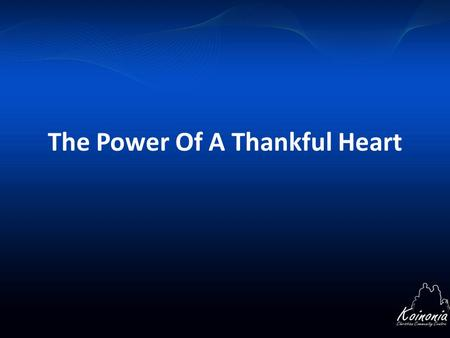 The Power Of A Thankful Heart. How God sees a thankful heart Psalms 100:4, Enter into his gates with thanksgiving, and into his courts with praise: be.